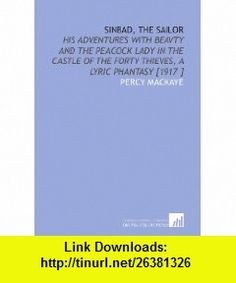Sinbad, the Sailor His Adventures With Beavty and the Peacock Lady in the Castle of the Forty Thieves, a Lyric Phantasy [1917 ] (9781112427503) Percy MacKaye , ISBN-10: 1112427503  , ISBN-13: 978-1112427503 ,  , tutorials , pdf , ebook , torrent , downloads , rapidshare , filesonic , hotfile , megaupload , fileserve