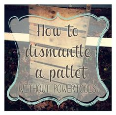 How to dismantle a Pallet — Weekend Craft #Pallet #DIY #weekendcraft