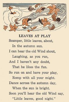 """Scamper little leaves, about, In the autumn sun. I can hear the old Wind shout, Laughing as you run."" ~from 'Leaves At Play' (autumn, fall poem) Autumn Day, Autumn Leaves, Autumn Poem, Fall Poems, Poems About Autumn, Fall Days, Autumn Harvest, Pomes, Illustration"