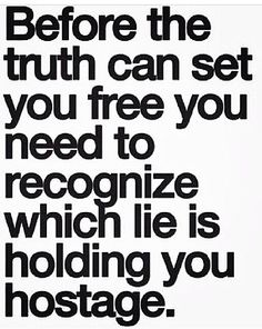 Truth can't exist with lies if you truly want to be free..