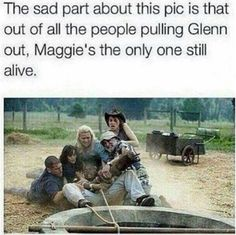 "The sad part about this pic is that out of all the people pulling Glenn put, Maggie is the only one still alive."" REST IN PEACE: Andrea, Dale Horvath, Shane Walsh, T-Dog □ Season 2 Episode 4 