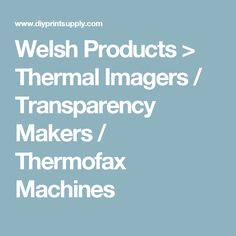 Welsh Products > Thermal Imagers / Transparency Makers / Thermofax Machines