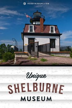 The Shelburne Museum in Vermont is comprised of a jail, lighthouse and paddleboat.