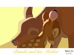Bambi's Mother: Shh. There now. It's going to be all right. You'll see. Bambi: Why'd you have to go? Bambi's Mother: Everything in the forest has its season. Where one thing falls, another grows. Maybe not what was there before, but something new and wonderful all the same. ~Bambi II