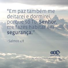 """""""Em paz também me deitarei e dormirei, porque só Tu, Senhor, me fazes habitar em segurança."""" (Salmos 4:8)"""