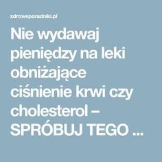 Nie wydawaj pieniędzy na leki obniżające ciśnienie krwi czy cholesterol – SPRÓBUJ TEGO SPOSOBU! Cholesterol, Blood Pressure, Healthy Tips, Diabetes, Remedies, Advice, Homemade, Socks, Kitchen