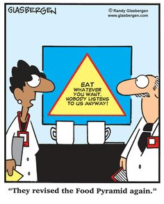"""They revised the Food Pyramid again."" LOL! Funny, but kinda true! 