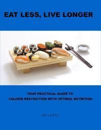 Your Practical Guide to Calorie Restriction with Optimal Nutrition, by Anca Ioviţă longevityletter.com