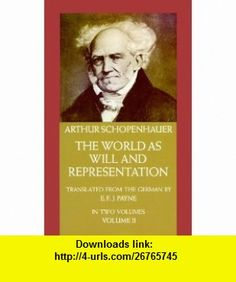 The World As Will and Representation In Two Volumes, Vol. II (9780486217628) Arthur Schopenhauer, E. F. J. Payne , ISBN-10: 0486217620  , ISBN-13: 978-0486217628 ,  , tutorials , pdf , ebook , torrent , downloads , rapidshare , filesonic , hotfile , megaupload , fileserve