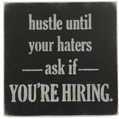 Sara's Signs Black 'Hustle Until Your Haters Ask If You're Hiring' Wall Art Now Hiring Sign, Pin Up, Wooden Wall Art, Hustle, Typography, Signs, Black, Life, Drawing Rooms
