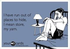 """""""I have run out of places to hide, I mean store, my yarn."""" Knitting problems!"""
