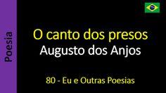 Poesia - Sanderlei Silveira: Augusto dos Anjos - 080 - O canto dos presos