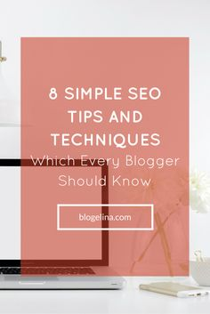 8 Simple SEO Tips and Techniques Which Every Blogger Should Know - Blogelina