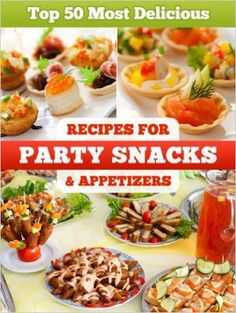 Daily Kindle Cookbooks: Top 50 Most Delicious Party Snacks & Appetizer Rec...