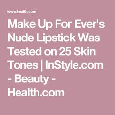 Make Up For Ever's Nude Lipstick Was Tested on 25 Skin Tones   InStyle.com - Beauty - Health.com