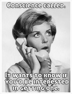 Conscience called.  It wants to know if   you'd be interested in getting one. #retro #humor #sass