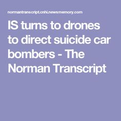 IS turns to drones to direct suicide car bombers - The Norman Transcript