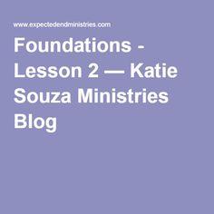 Foundations - Lesson 2 — Katie Souza Ministries Blog