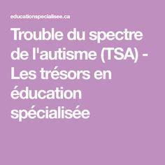 Trouble du spectre de l'autisme (TSA) - Les trésors en éducation spécialisée