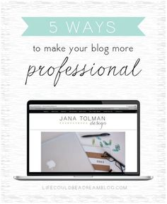 5 Ways to Make Your Blog More Professional - Life Could Be a Dream