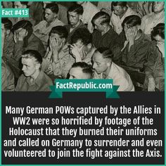 POWs-Many German POWs captured by the Allies in were so horrified by footage of the Holocaust that they burned their uniforms and called on Germany to surrender and even volunteered to join the fight against the Axis. Good To Know, Did You Know, Ww2 Facts, Interesting Facts About World, Fascinating Facts, Wtf Fun Facts, Crazy Facts, Random Facts, Ww2 Pictures