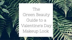 The Green Beauty Guide to a Valentine's Day Makeup Look