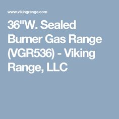 "36""W. Sealed Burner Gas Range (VGR536) - Viking Range, LLC"