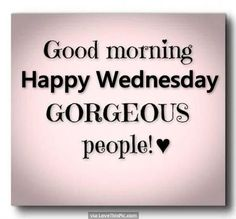 "Good Morning Wednesday! I don't refer to it as ""hump"" day! Another day to be a blessing! Have a fantastic day! telder16.le-vel.com"