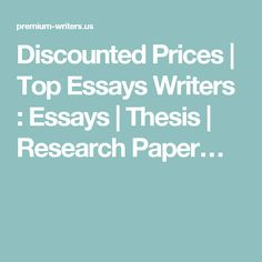 Discounted Prices | Top Essays Writers : Essays | Thesis | Research Paper…