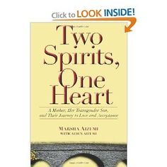 Two Spirits, One Heart: A Mother, Her Transgender Son, and Their Journey to Love and Acceptance
