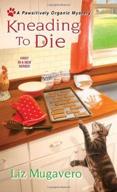 Kneading to Die (Pawsitively Organic Mysteries) by Liz Mugavero, http://www.amazon.com/dp/0758284780/ref=cm_sw_r_pi_dp_EHQXrb1HCKQMX