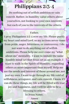 Philippians 2:3-4 A bit of bible, a bit of prayer was created so that people could see a verse and a prayer together at the same time, as an encouragement to stop, absorb, and pray. It only takes a minute to connect with God. The results are priceless, because as we draw near to Him, He will draw near to us. Stop, absorb, and pray. #Jesus #god #faith #bible #christian #hope #pray #scripture #inspirational #godfirst #lettinghislightshine