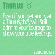 Zodiac Taurus: Admires courage to show your true feelings