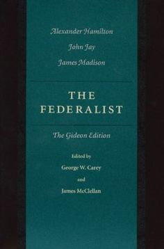The Federalist by Alexander Hamilton; John Jay; James Madison; George W. Carey; James McClellan  -- New Book Guide July 2015 -- For more information click here: http://gilfind.ega.edu/vufind/Record/116974