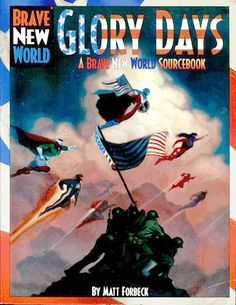 GLORY DAYS: The World War II-era sourcebook for the BRAVE NEW WORLD superhero roleplaying game, set in 1942, a time before it all went bad.