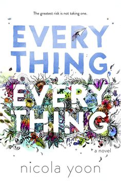 Book cover for YA novel Everything, Everything from young adult author Nicola Yoon. | Everything, Everything Movie | In theaters now