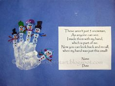 Handprint Snowman with Poem ~ Poem: These aren't just five snowmen, As anyone can see. I made them with my hand, Which is a part of me. Now you can look back and recall, when my hand was just this small!