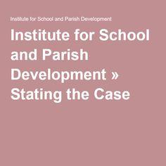 Institute for School and Parish Development » Stating the Case