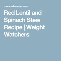 Red Lentil and Spinach Stew Recipe | Weight Watchers