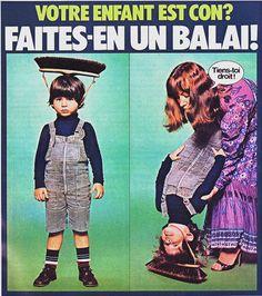 Votre enfant est con? Faites-en un balai!