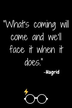 "10 Harry Potter Quotes For A Rainy Day - ""What's coming will come and we'll face it when it does."" - Hagrid Inspirational and motivational quotes from Harry Potter Hp Quotes, Book Quotes, Great Quotes, Quotes To Live By, Life Quotes, Inspirational Quotes, Small Quotes, Quotes On Art, Quotes About Magic"