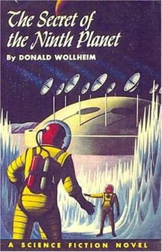 The Secret of the Ninth Planet (1959) by Donald A. Wollheim. 1959 cover by Jame Heugh.