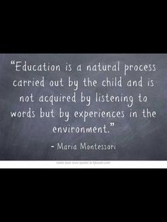 Education is not acquired by listening to words but by experiences