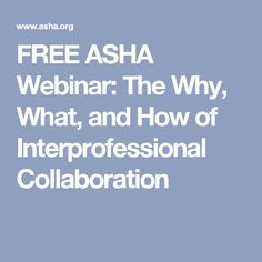 FREE ASHA Webinar: The Why, What, and How of Interprofessional Collaboration