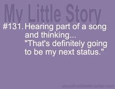 "Story Of My Little Life Hearing part of a song and thinking.""That's definitely going to be my next status. Thats So Me, Me Too Lyrics, All Smiles, Get To Know Me, My Crazy, I Can Relate, Nice To Meet, Life Is Like, Story Of My Life"