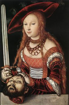 Not for the squeamish...Cranach (the Elder) Judith with the Head of Holofernes  c. 1530  Oil on wood, 87 x 56 cm  Kunsthistorisches Museum, Vienna