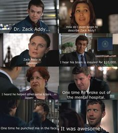 The Guys of Bones Fan Art: How do I even begin to describe Zack Addy? Now, he's not so amazing, but I love the mean girls twist on it! Best Tv Shows, Best Shows Ever, Favorite Tv Shows, Movies And Tv Shows, Bones Tv Series, Bones Tv Show, Booth And Bones, Booth And Brennan, Bones Quotes