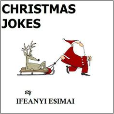 Christmas Jokes by Ifeanyi Esimai, http://www.amazon.com/dp/B00H9Z3B6O/ref=cm_sw_r_pi_dp_nr.Rsb0RXX2P8