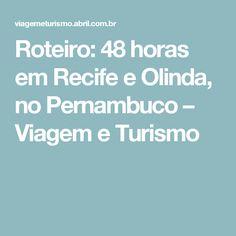 Roteiro: 48 horas em Recife e Olinda, no Pernambuco – Viagem e Turismo
