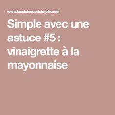 Simple avec une astuce #5 : vinaigrette à la mayonnaise